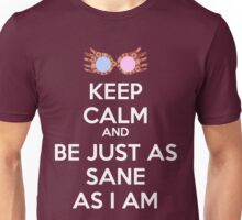 Keep calm and be just as sane as I am Unisex T-Shirt