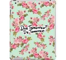 Due Tomorrow? Do Tomorrow. Floral Background iPad Case/Skin