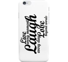 Live every moment Laugh everyday Love beyond words iPhone Case/Skin