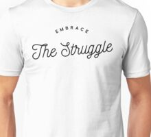 Embrace the struggle Unisex T-Shirt