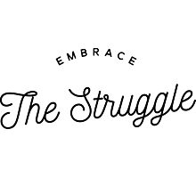 Embrace the struggle Photographic Print