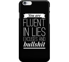 You are fluent in lies excuses and bullshit iPhone Case/Skin