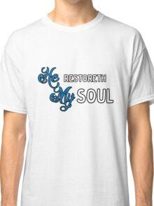 He restores my soul Classic T-Shirt