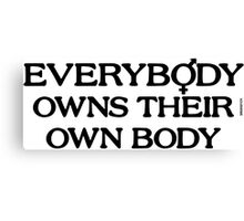 Everybody Owns Their Own Body Canvas Print