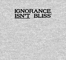 Ignorance Isn't Bliss Unisex T-Shirt