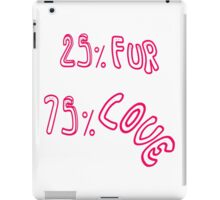 """25 % Fur 75 % Love"" iPad Case/Skin"