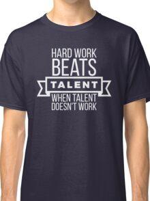 hard work beats talent when talent doesn't work Classic T-Shirt
