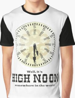 Well, It's High Noon somewhere in the world [Alternative] Graphic T-Shirt