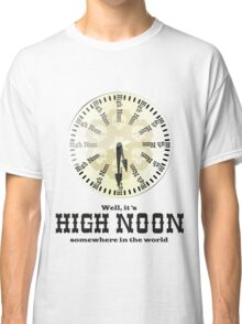 Well, It's High Noon somewhere in the world [Alternative] Classic T-Shirt