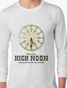 Well, It's High Noon somewhere in the world [Alternative] Long Sleeve T-Shirt