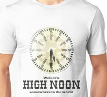 Well, It's High Noon somewhere in the world [Alternative] Unisex T-Shirt