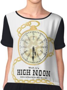 Well, It's High Noon somewhere in the world [Gold Watch] Chiffon Top