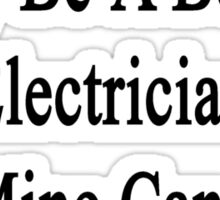 Your Sister May Be A Better Electrician But Mine Can Kick Her Ass  Sticker