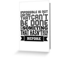 impossible is not something that can't be done  Greeting Card