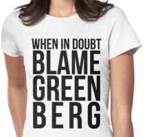 When in Doubt, Blame Greenberg. - black text Womens Fitted T-Shirt