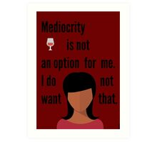 Mediocrity is not a option  Art Print