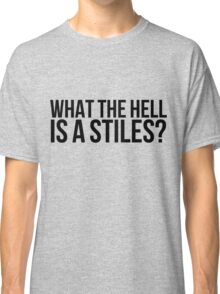 What the hell is a Stiles? - black text Classic T-Shirt