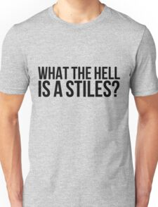 What the hell is a Stiles? - black text Unisex T-Shirt