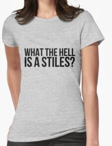 What the hell is a Stiles? - black text Womens Fitted T-Shirt