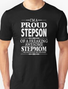 I'm A Proud Stepson Of A Freaking Awesome Stepmom  Unisex T-Shirt