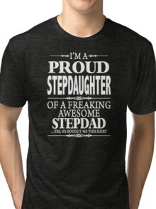 I'm A Proud Stepdaughter Of A Freaking Awesome Stepdad  Tri-blend T-Shirt