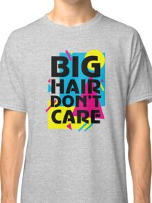 Dont Care With Big Hair Classic T-Shirt