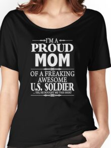 I'm A Proud Mom Of A Freaking Awesome U.S. Soldier  Women's Relaxed Fit T-Shirt