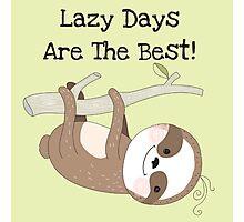 Cartoon Animals Sloth Lazy Days are Best Photographic Print