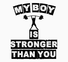 My Boy Is Stronger Than You Unisex T-Shirt