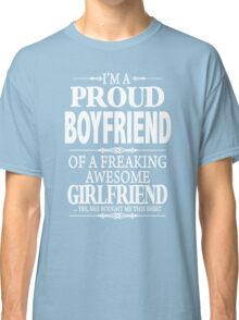 I'm A Proud Boyfriend Of A Freaking Awesome Girlfriend Classic T-Shirt