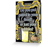Petrol in food & drinks Greeting Card