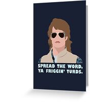 Spread the word, ya friggin turds. Greeting Card