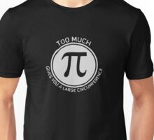 Too Much Pi Large Circumference Funny logo Unisex T-Shirt