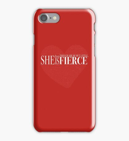 And though she be but little, she is fierce. iPhone Case/Skin