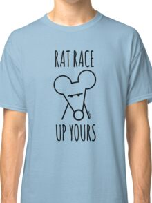 Rat Race Up Yours Classic T-Shirt
