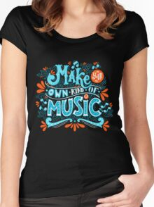 Make your own kind of music Women's Fitted Scoop T-Shirt