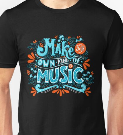 Make your own kind of music Unisex T-Shirt