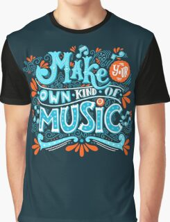 Make your own kind of music Graphic T-Shirt