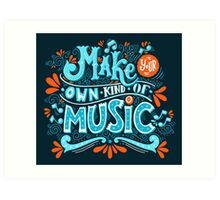 Make your own kind of music Art Print