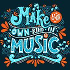Make your own kind of music by Julia Henze