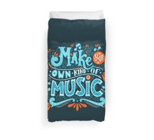 Make your own kind of music Duvet Cover