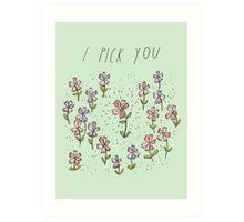 I Pick You Art Print