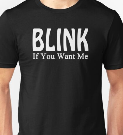 Blink If You Want Me Gunny Slogan Unisex T-Shirt