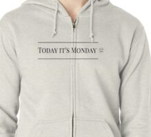 Today... Monday Zipped Hoodie