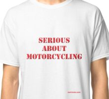 Serious about motorcycling Classic T-Shirt