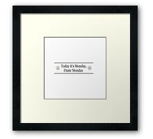 Today... Monday Framed Print