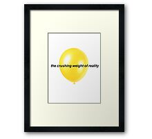 The Crushing Weight Of Reality Framed Print