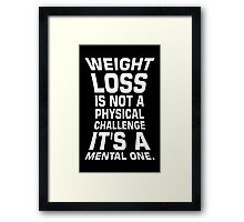 Weight loss is not a physical challenge it's a mental one. - Gym Motivational Quote Framed Print
