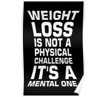 Weight loss is not a physical challenge it's a mental one. - Gym Motivational Quote Poster