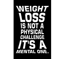 Weight loss is not a physical challenge it's a mental one. - Gym Motivational Quote Photographic Print